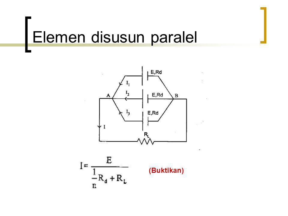 Elemen disusun paralel (Buktikan)