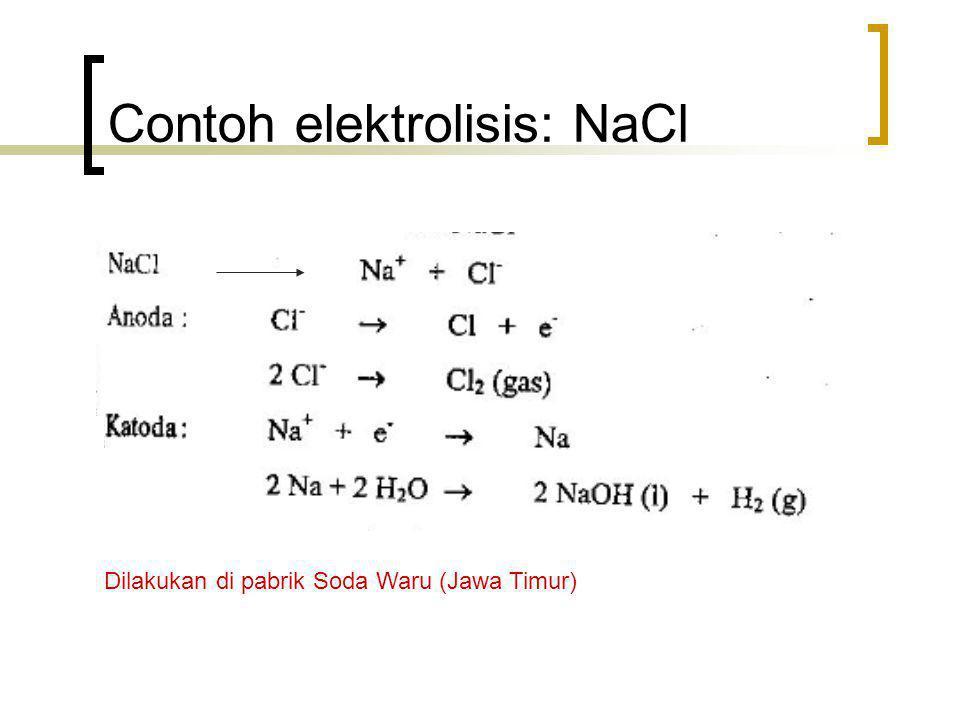Contoh elektrolisis: NaCl Dilakukan di pabrik Soda Waru (Jawa Timur)