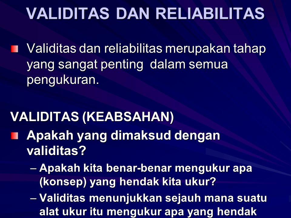 VALIDITAS DAN RELIABILITAS Validitas dan reliabilitas merupakan tahap yang sangat penting dalam semua pengukuran.