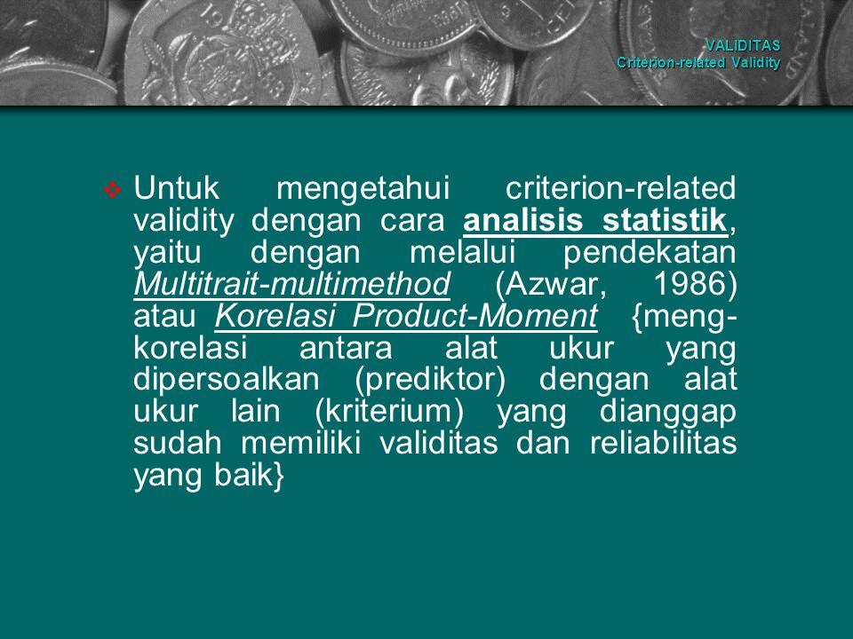 VALIDITAS Criterion-related Validity  Untuk mengetahui criterion-related validity dengan cara analisis statistik, yaitu dengan melalui pendekatan Mul