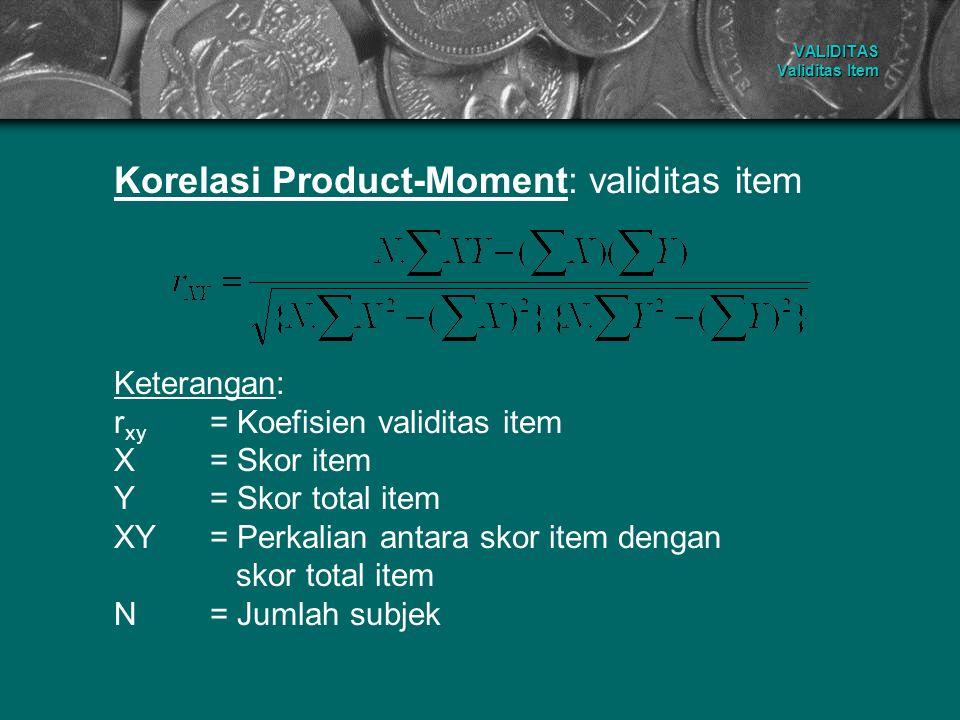 VALIDITAS Validitas Item Korelasi Product-Moment: validitas item Keterangan: r xy = Koefisien validitas item X= Skor item Y= Skor total item XY= Perka
