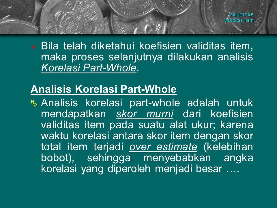 BBila telah diketahui koefisien validitas item, maka proses selanjutnya dilakukan analisis Korelasi Part-Whole. Analisis Korelasi Part-Whole AAnal