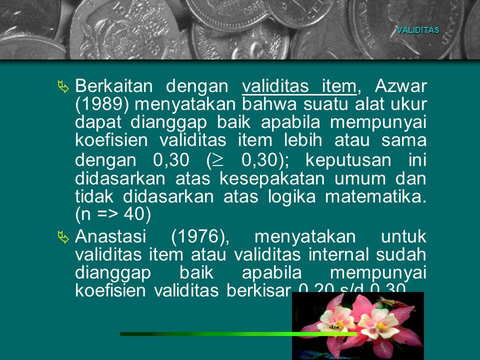VALIDITAS  Berkaitan dengan validitas item, Azwar (1989) menyatakan bahwa suatu alat ukur dapat dianggap baik apabila mempunyai koefisien validitas i