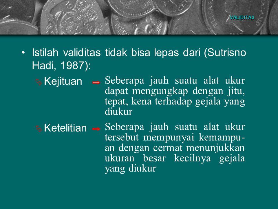 VALIDITAS Istilah validitas tidak bisa lepas dari (Sutrisno Hadi, 1987): KKejituan KKetelitian Seberapa jauh suatu alat ukur dapat mengungkap deng