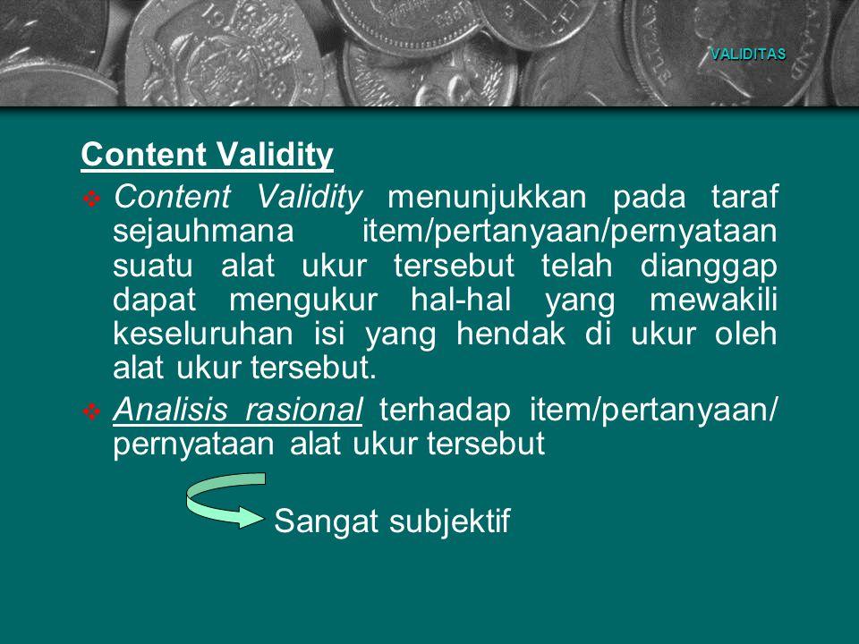 VALIDITAS Content Validity Sumadi Suryabrata (1981) menyarankan adanya suatu panel yang terdiri dari ahli- ahli yang menguasai pengukuran untuk mengurangi adanya unsur subjektivitas dalam melakukan analisis rasional.