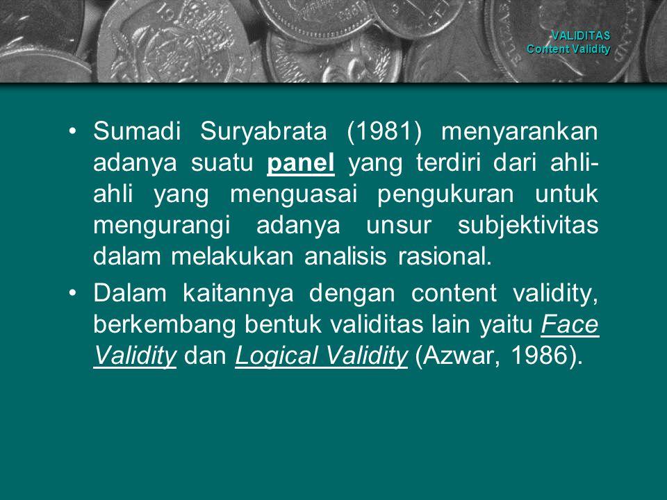 VALIDITAS Content Validity Sumadi Suryabrata (1981) menyarankan adanya suatu panel yang terdiri dari ahli- ahli yang menguasai pengukuran untuk mengur