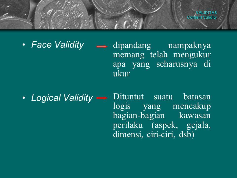 VALIDITAS Content Validity Face Validity Logical Validity dipandang nampaknya memang telah mengukur apa yang seharusnya di ukur Dituntut suatu batasan