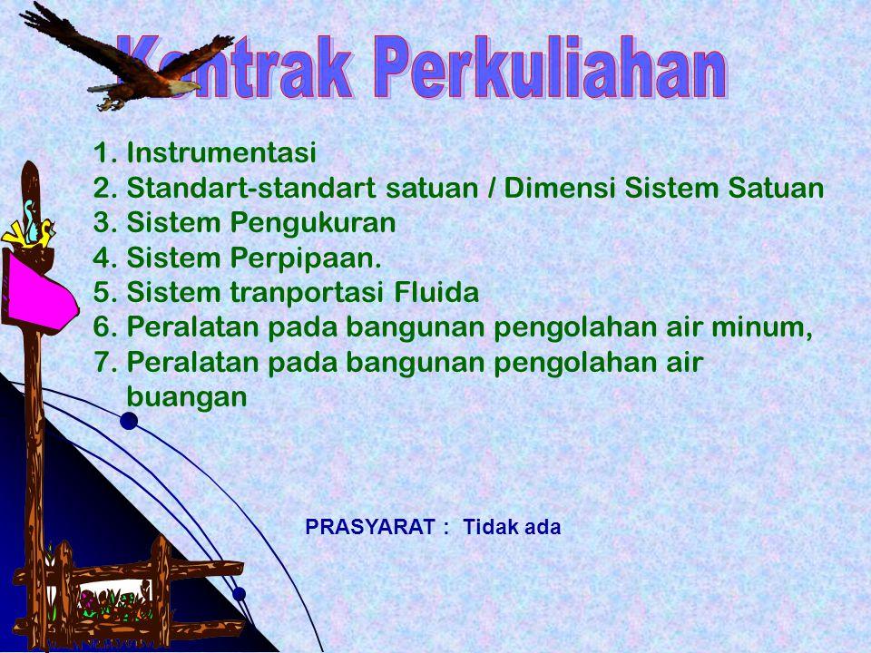 1.Instrumentasi 2.Standart-standart satuan / Dimensi Sistem Satuan 3.Sistem Pengukuran 4.Sistem Perpipaan. 5.Sistem tranportasi Fluida 6.Peralatan pad