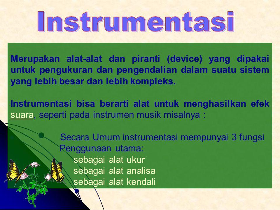 Berdasarkan Penggunaan instrumentasi sebagai alat ukur  suhu, tekanan.