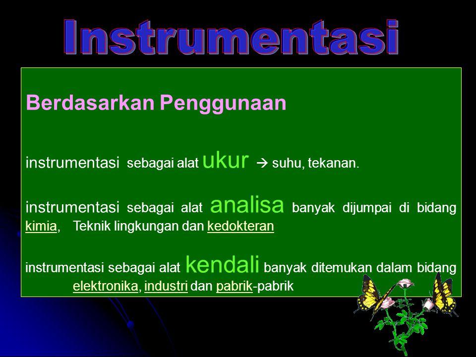 Berdasarkan Penggunaan instrumentasi sebagai alat ukur  suhu, tekanan. instrumentasi sebagai alat analisa banyak dijumpai di bidang kimia, Teknik lin