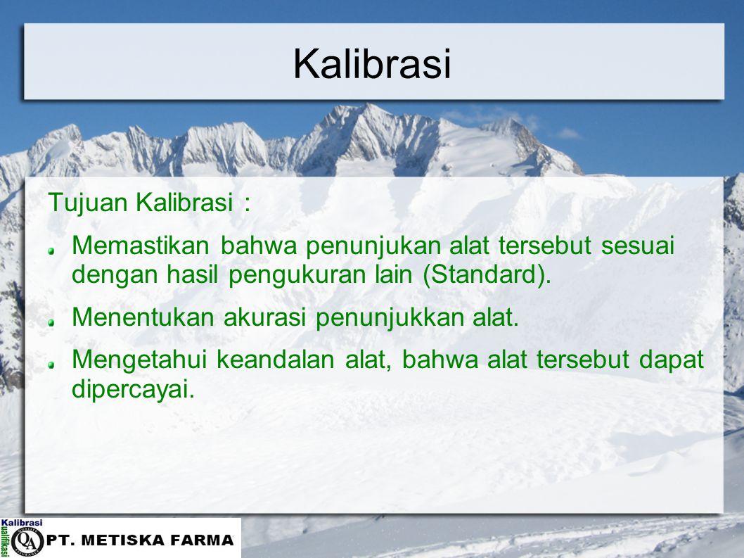 Kalibrasi Tujuan Kalibrasi : Memastikan bahwa penunjukan alat tersebut sesuai dengan hasil pengukuran lain (Standard). Menentukan akurasi penunjukkan