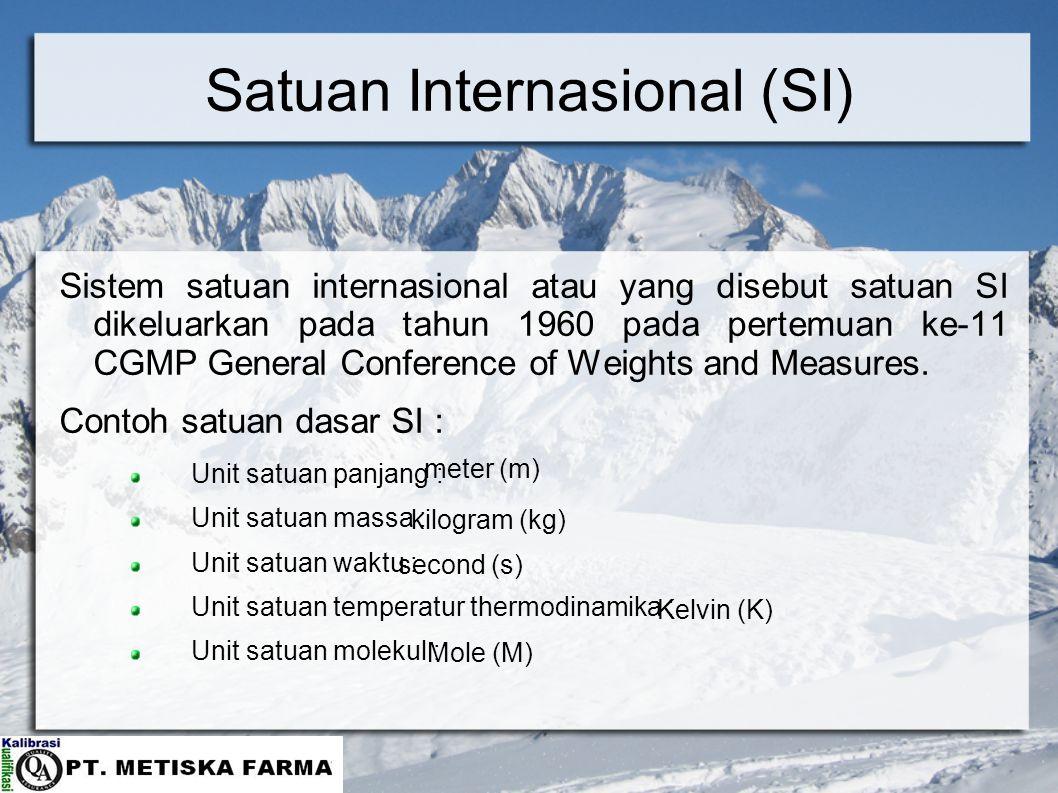 Satuan Internasional (SI) Sistem satuan internasional atau yang disebut satuan SI dikeluarkan pada tahun 1960 pada pertemuan ke-11 CGMP General Conference of Weights and Measures.