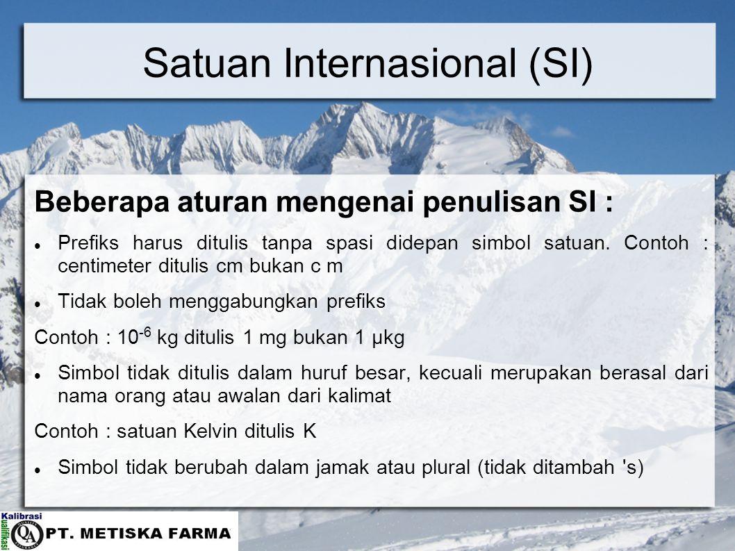 Satuan Internasional (SI) Beberapa aturan mengenai penulisan SI : Prefiks harus ditulis tanpa spasi didepan simbol satuan.