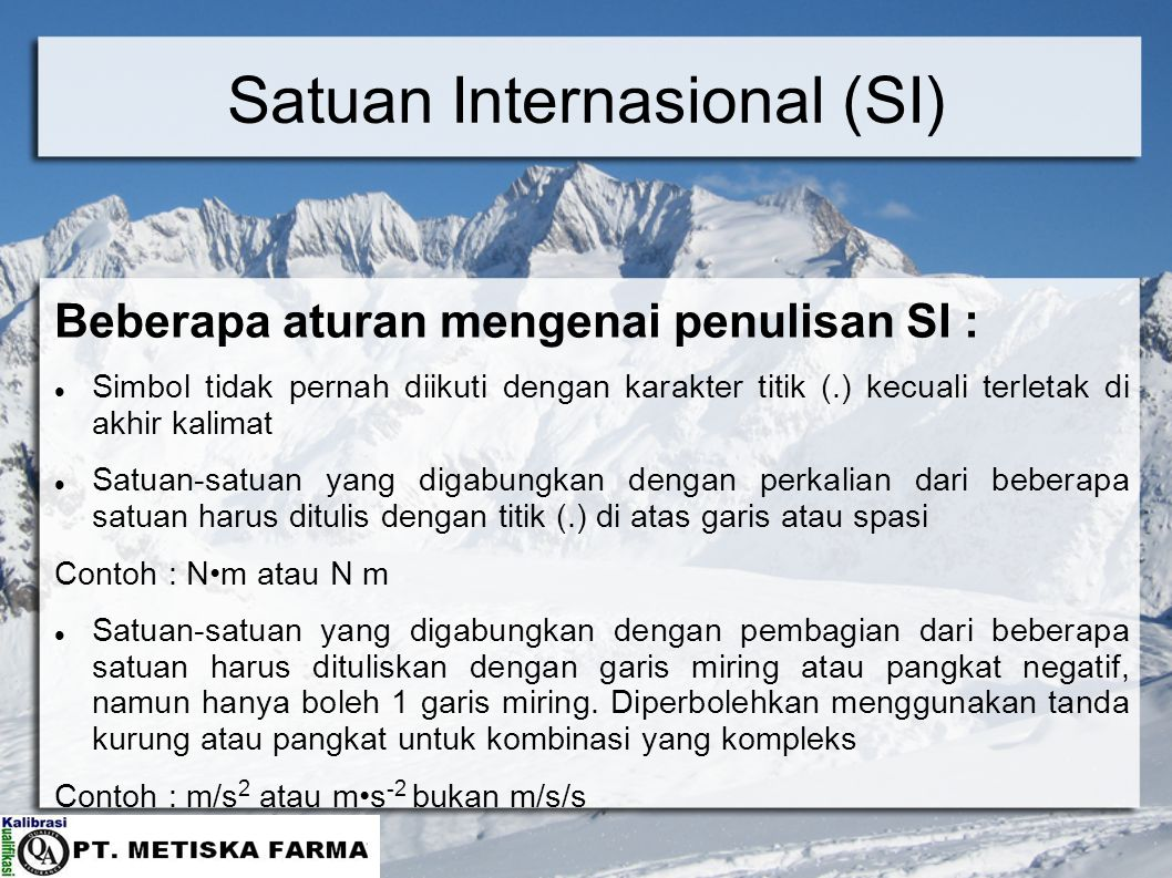 Satuan Internasional (SI) Beberapa aturan mengenai penulisan SI : Simbol tidak pernah diikuti dengan karakter titik (.) kecuali terletak di akhir kali