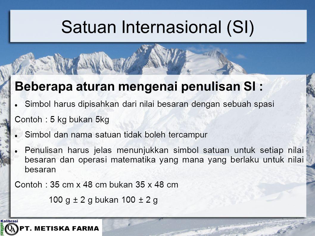 Satuan Internasional (SI) Beberapa aturan mengenai penulisan SI : Simbol harus dipisahkan dari nilai besaran dengan sebuah spasi Contoh : 5 kg bukan 5