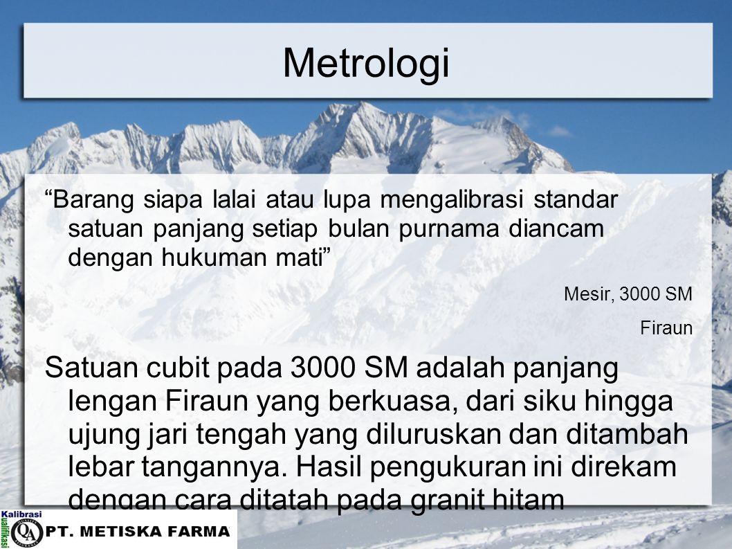 Metrologi Dalam pelaksanaannya di dunia nyata, metrologi dapat dikategorikan sebagai berikut: Metrologi ilmiah sebagai akar dari semua cabang metrologi.