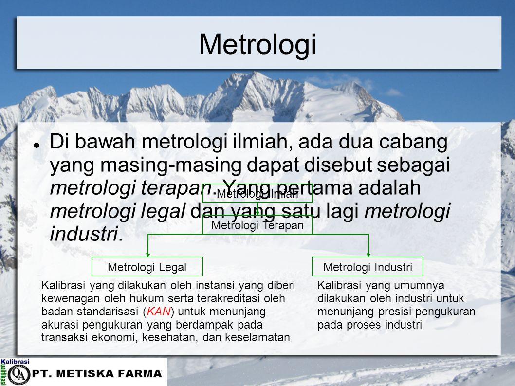Metrologi Di bawah metrologi ilmiah, ada dua cabang yang masing-masing dapat disebut sebagai metrologi terapan. Yang pertama adalah metrologi legal da
