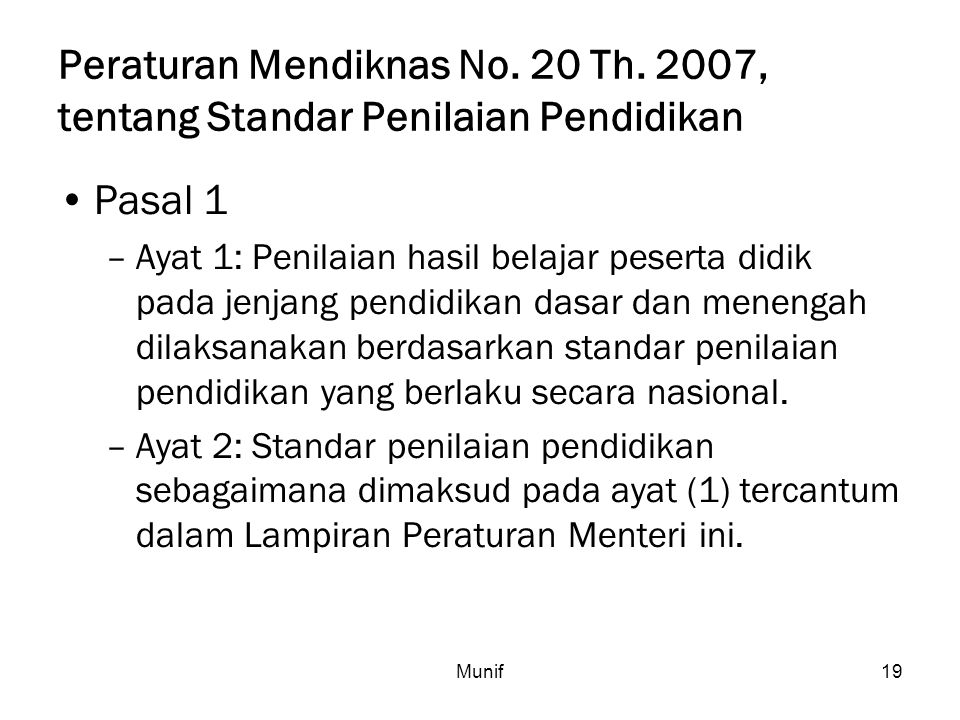 Munif19 Peraturan Mendiknas No. 20 Th. 2007, tentang Standar Penilaian Pendidikan Pasal 1 –Ayat 1: Penilaian hasil belajar peserta didik pada jenjang