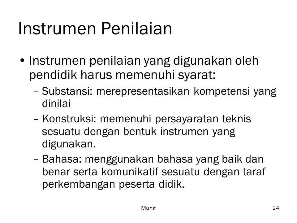 Munif24 Instrumen Penilaian Instrumen penilaian yang digunakan oleh pendidik harus memenuhi syarat: –Substansi: merepresentasikan kompetensi yang dini