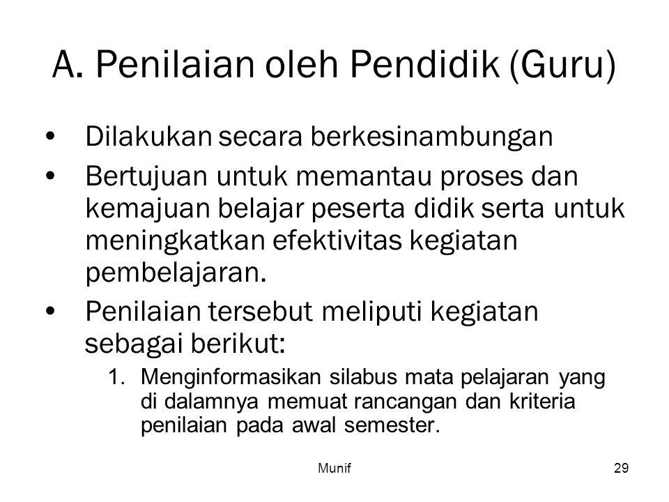 Munif29 A. Penilaian oleh Pendidik (Guru) Dilakukan secara berkesinambungan Bertujuan untuk memantau proses dan kemajuan belajar peserta didik serta u