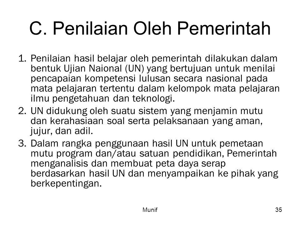 Munif35 C. Penilaian Oleh Pemerintah 1.Penilaian hasil belajar oleh pemerintah dilakukan dalam bentuk Ujian Naional (UN) yang bertujuan untuk menilai