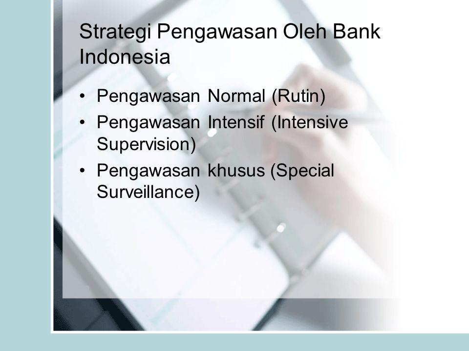Strategi Pengawasan Oleh Bank Indonesia Pengawasan Normal (Rutin) Pengawasan Intensif (Intensive Supervision) Pengawasan khusus (Special Surveillance)