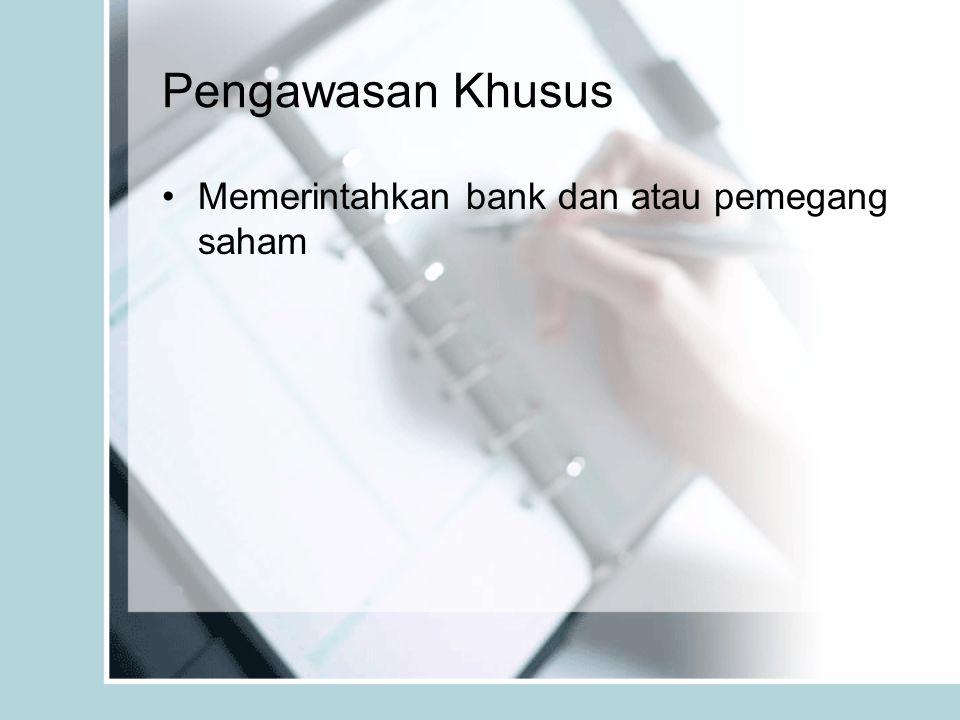 Pengawasan Khusus Memerintahkan bank dan atau pemegang saham