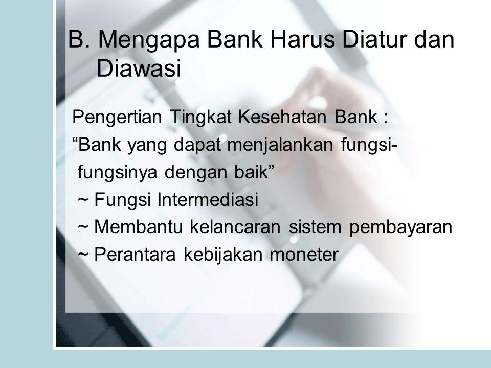 """B. Mengapa Bank Harus Diatur dan Diawasi Pengertian Tingkat Kesehatan Bank : """"Bank yang dapat menjalankan fungsi- fungsinya dengan baik"""" ~ Fungsi Inte"""