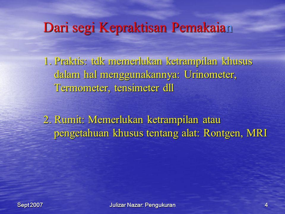 Sept 2007Julizar Nazar: Pengukuran3 ALAT UKUR (INSTRUMENTASI) KDK Alat yang digunakan untuk mendapatkan data.