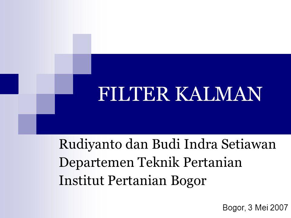 FILTER KALMAN Rudiyanto dan Budi Indra Setiawan Departemen Teknik Pertanian Institut Pertanian Bogor Bogor, 3 Mei 2007