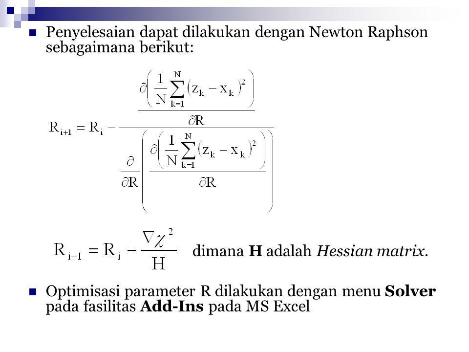 Penyelesaian dapat dilakukan dengan Newton Raphson sebagaimana berikut: Optimisasi parameter R dilakukan dengan menu Solver pada fasilitas Add-Ins pad