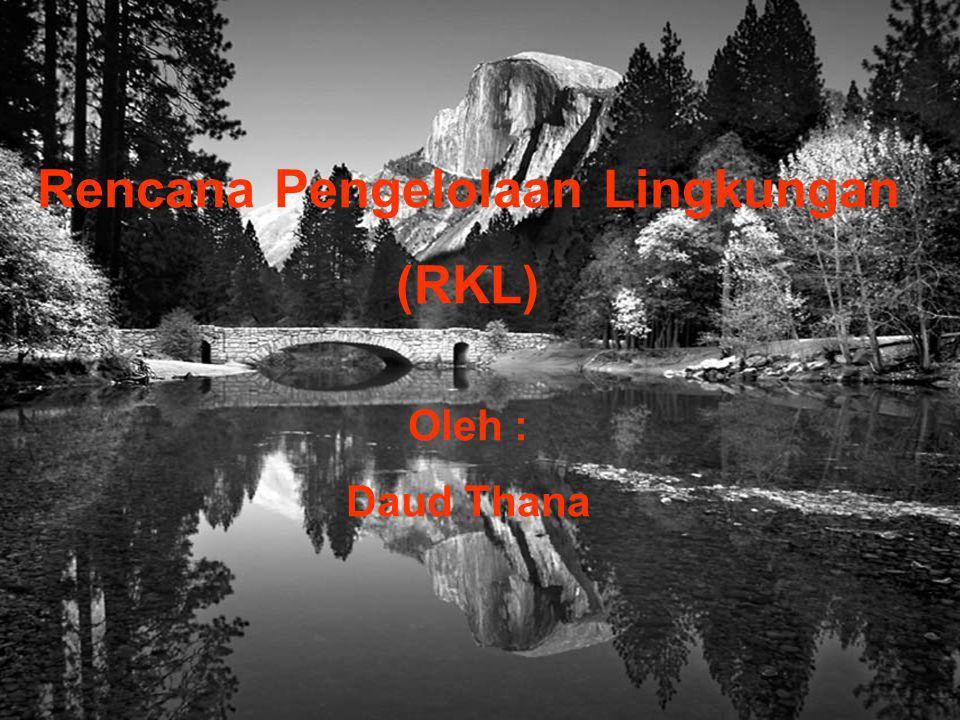 RKL memuat : Pokok arahan Pengelolaan Prinsip-prinsip Pengelolaan Pedoman doman Pengelolaan Persyaratan Unit organisasi yg menangani RKL Peningkatan pengetahuan personil RKL Mencegah, Menanggulangi Dampak (-) Meningkatkan Dampak (+)