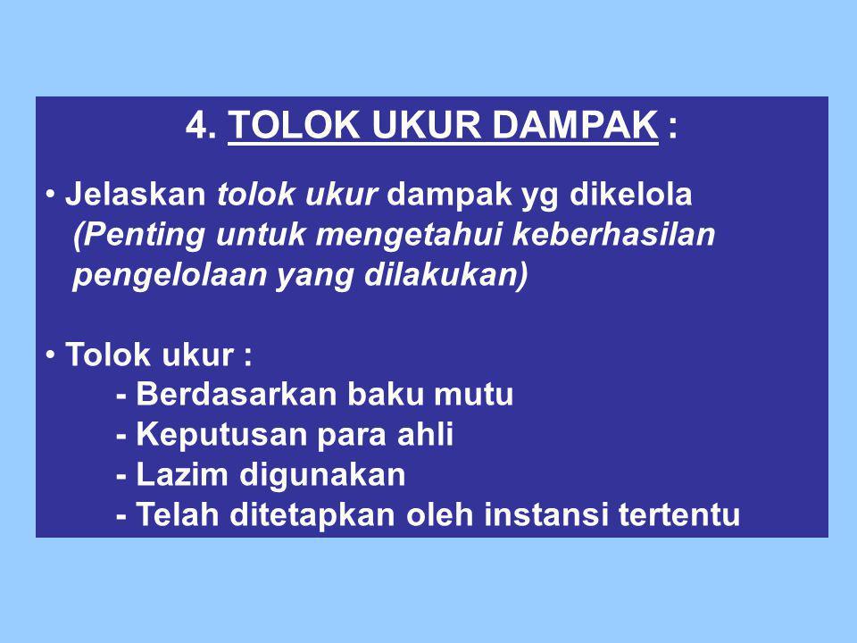 4. TOLOK UKUR DAMPAK : Jelaskan tolok ukur dampak yg dikelola (Penting untuk mengetahui keberhasilan pengelolaan yang dilakukan) Tolok ukur : - Berdas