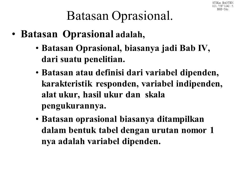 Batasan Oprasional. Batasan Oprasional adalah, Batasan Oprasional, biasanya jadi Bab IV, dari suatu penelitian. Batasan atau definisi dari variabel di