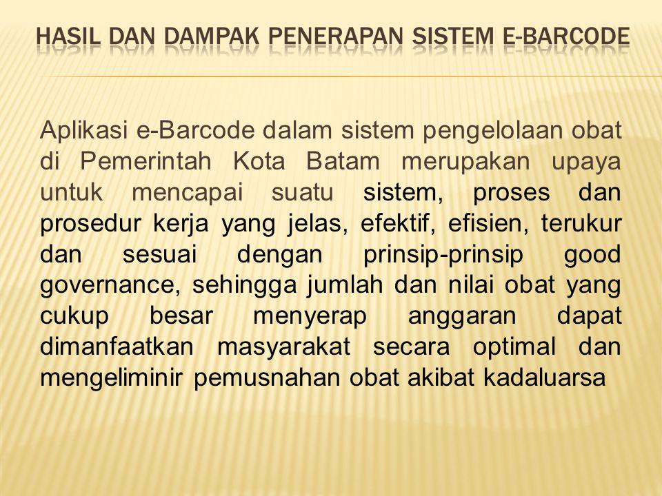 Aplikasi e-Barcode dalam sistem pengelolaan obat di Pemerintah Kota Batam merupakan upaya untuk mencapai suatu sistem, proses dan prosedur kerja yang