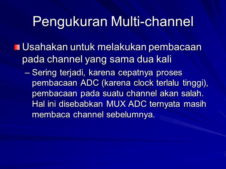 Pengukuran Multi-channel Usahakan untuk melakukan pembacaan pada channel yang sama dua kali –Sering terjadi, karena cepatnya proses pembacaan ADC (kar