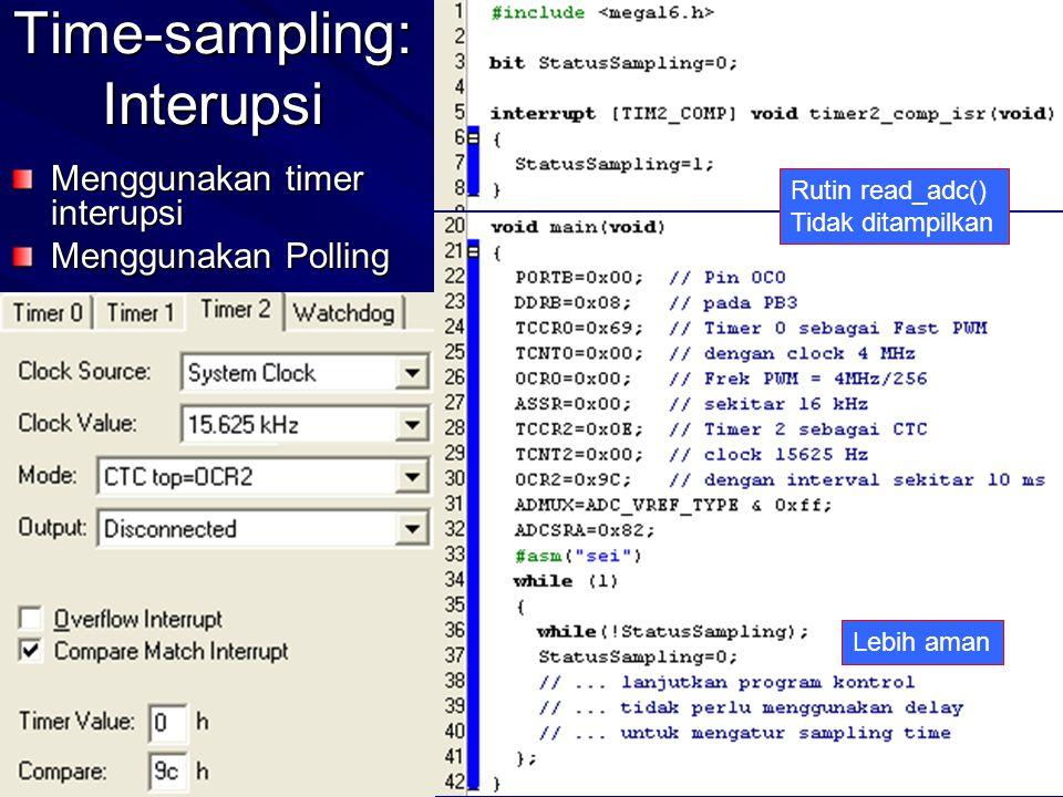 Time-sampling: Interupsi Menggunakan timer interupsi Menggunakan Polling Rutin read_adc() Tidak ditampilkan Lebih aman