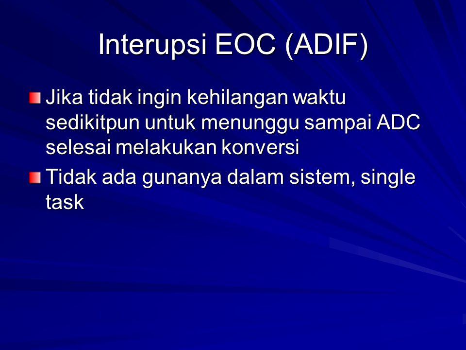 Interupsi EOC (ADIF) Jika tidak ingin kehilangan waktu sedikitpun untuk menunggu sampai ADC selesai melakukan konversi Tidak ada gunanya dalam sistem,