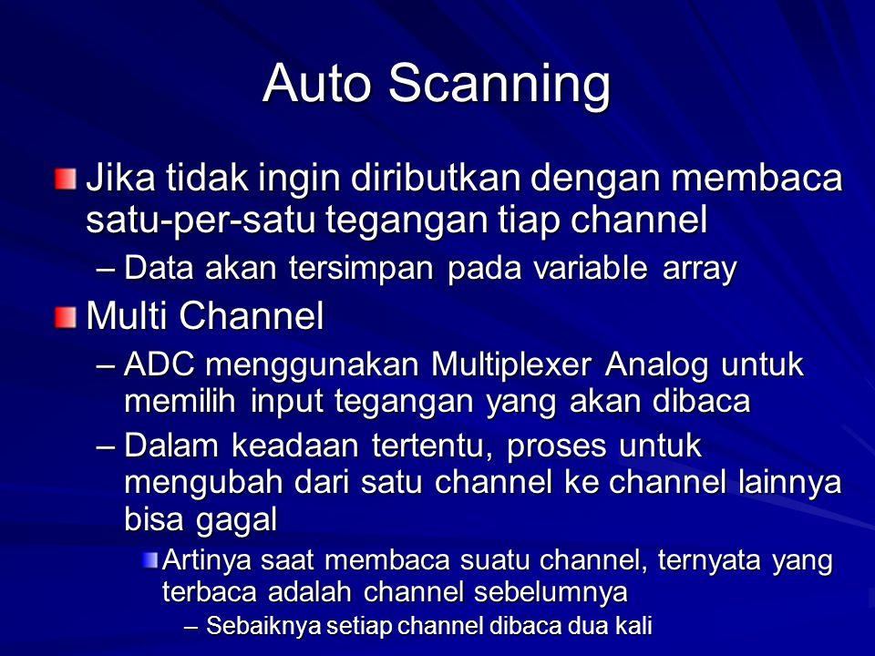 Auto Scanning Jika tidak ingin diributkan dengan membaca satu-per-satu tegangan tiap channel –Data akan tersimpan pada variable array Multi Channel –A