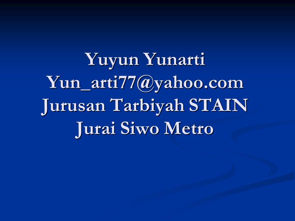 Yuyun Yunarti Yun_arti77@yahoo.com Jurusan Tarbiyah STAIN Jurai Siwo Metro