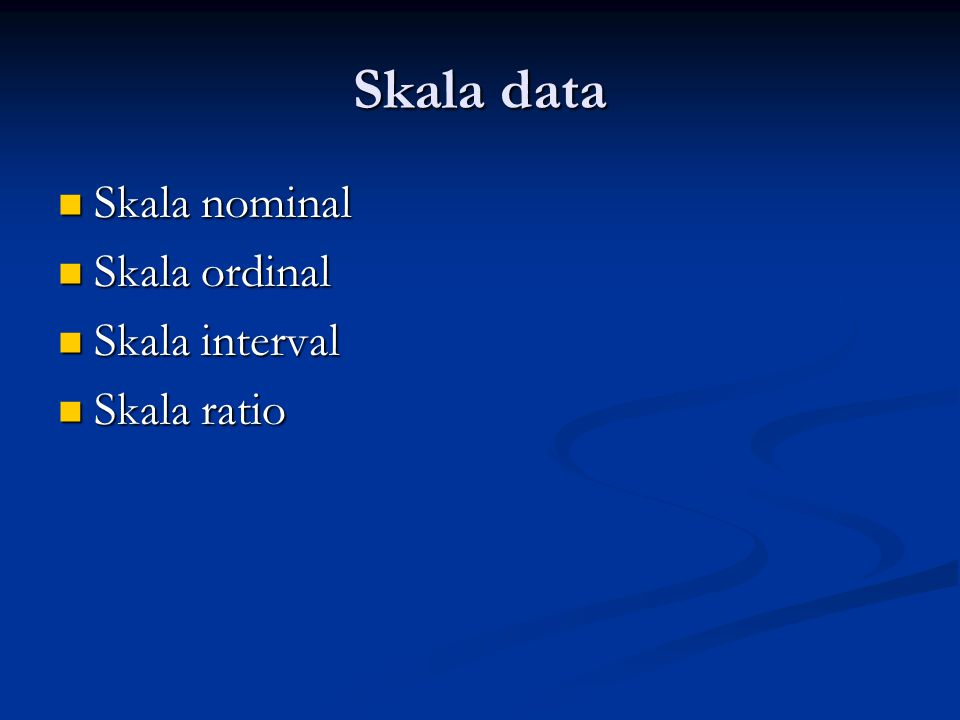 Skala data Skala nominal Skala nominal Skala ordinal Skala ordinal Skala interval Skala interval Skala ratio Skala ratio
