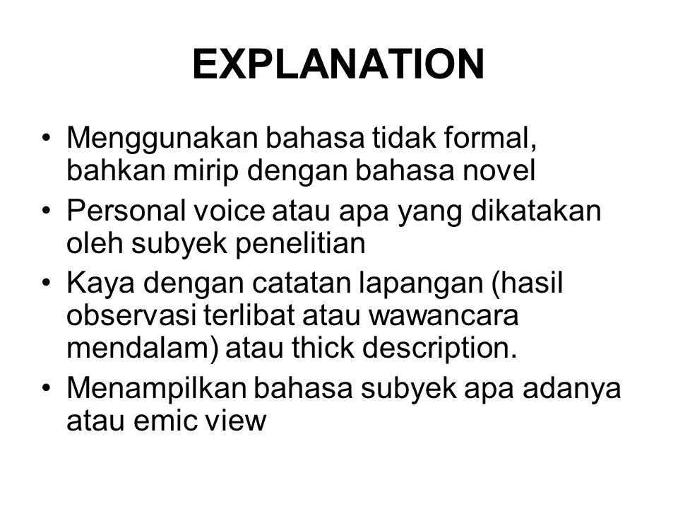 EXPLANATION Menggunakan bahasa tidak formal, bahkan mirip dengan bahasa novel Personal voice atau apa yang dikatakan oleh subyek penelitian Kaya denga