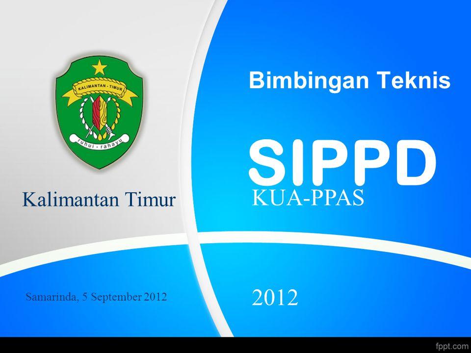 Bimbingan Teknis SIPPD KUA-PPAS Samarinda, 5 September 2012 Kalimantan Timur 2012