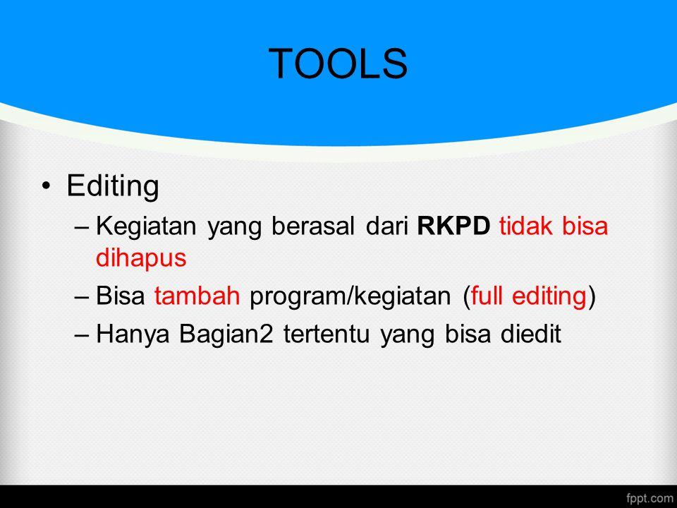 TOOLS Editing –Kegiatan yang berasal dari RKPD tidak bisa dihapus –Bisa tambah program/kegiatan (full editing) –Hanya Bagian2 tertentu yang bisa diedi