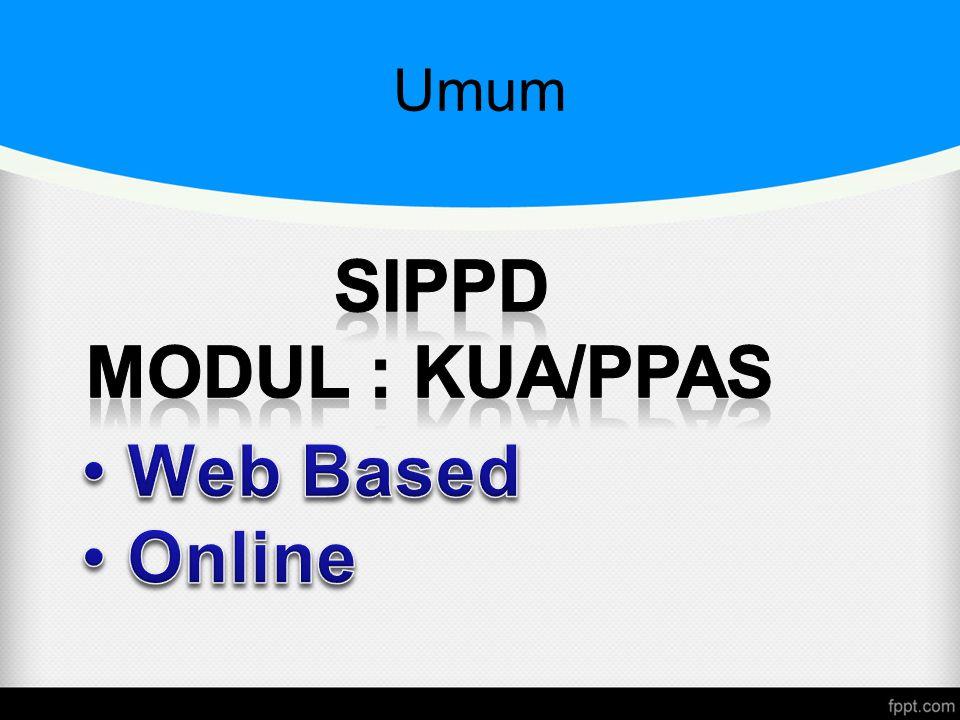 Spesifikasi SIPPD -Web Based -Lintas Platform -Implementasi Lebih Mudah -Online -24 Jam sehari, 7 Hari Seminggu -Data Terpusat  Pengendalian lebih mudah -Maintenance Aplikasi Lebih Mudah