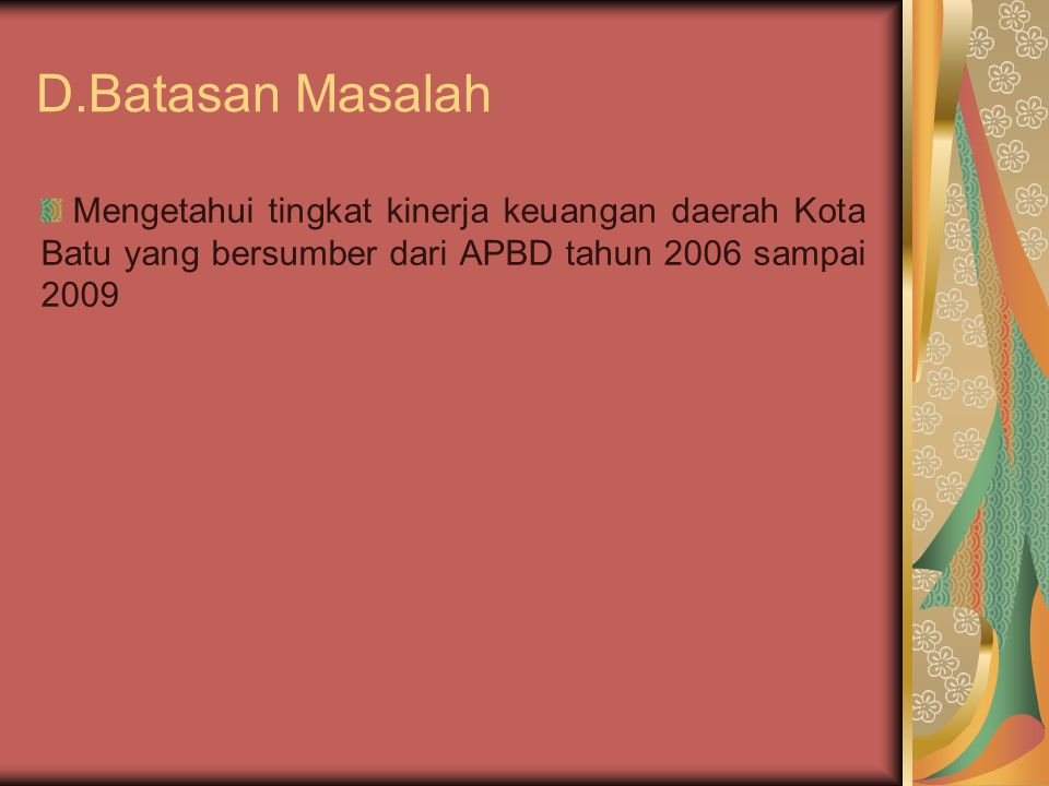 D.Batasan Masalah Mengetahui tingkat kinerja keuangan daerah Kota Batu yang bersumber dari APBD tahun 2006 sampai 2009
