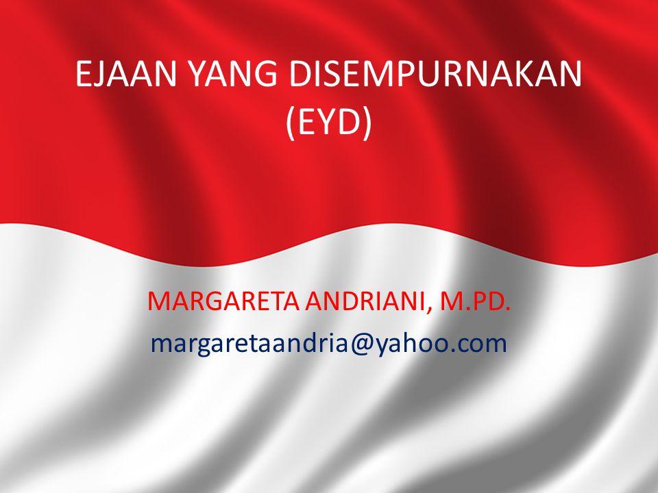 EJAAN YANG DISEMPURNAKAN (EYD) MARGARETA ANDRIANI, M.PD. margaretaandria@yahoo.com