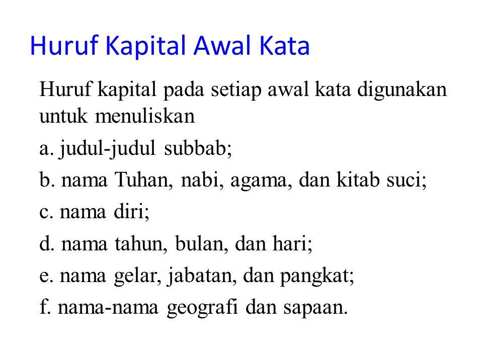 Huruf Kapital Awal Kata Huruf kapital pada setiap awal kata digunakan untuk menuliskan a. judul-judul subbab; b. nama Tuhan, nabi, agama, dan kitab su