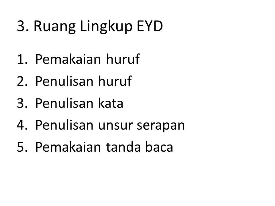 3. Ruang Lingkup EYD 1.Pemakaian huruf 2.Penulisan huruf 3.Penulisan kata 4.Penulisan unsur serapan 5.Pemakaian tanda baca