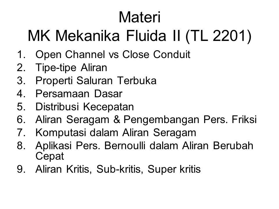 Materi MK Mekanika Fluida II (TL 2201) 1.Open Channel vs Close Conduit 2.Tipe-tipe Aliran 3.Properti Saluran Terbuka 4.Persamaan Dasar 5.Distribusi Ke